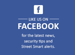 Like us on Facebook for the lat3est news security tips and Street Smart alerts.